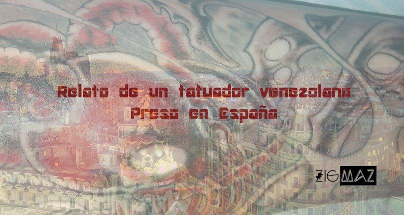 Relatos de un tatuador venezolano preso en España